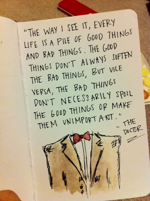 The Doctor. (I know I have repinned this quote several times, but it truly remains my favorite.)