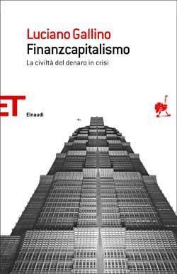 Luciano Gallino, Finanzcapitalismo. La civiltà del denaro in crisi, ET Saggi - DISPONIBILE ANCHE IN EBOOK