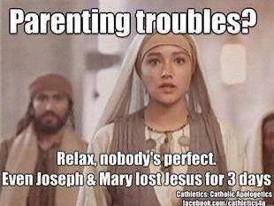 Parenting troubles? Relax, nobody's perfect. Even Joseph and Mary lost Jesus for 3 days!