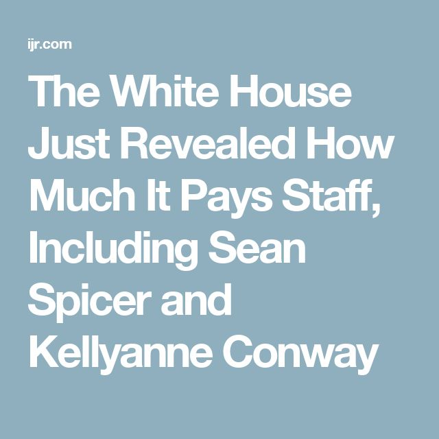 The White House Just Revealed How Much It Pays Staff, Including Sean Spicer and Kellyanne Conway
