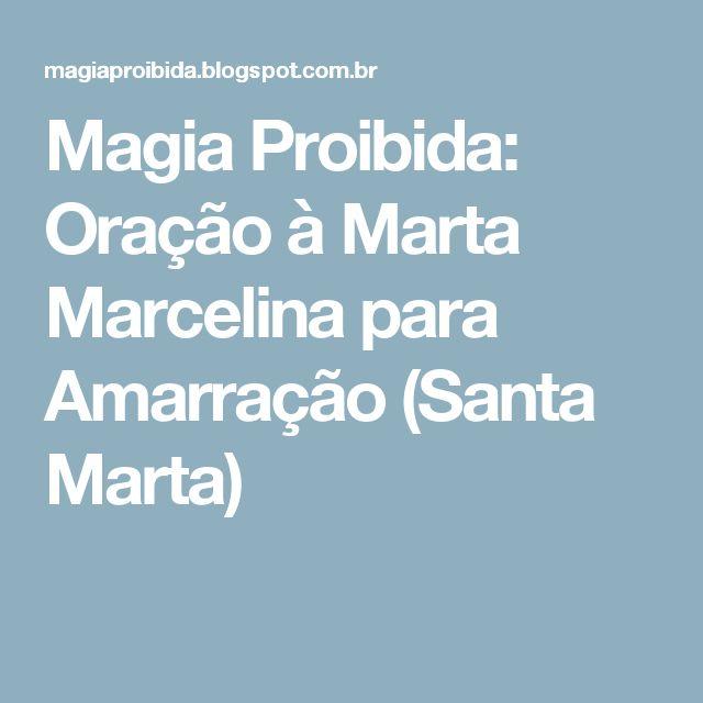 Magia Proibida: Oração à Marta Marcelina para Amarração (Santa Marta)