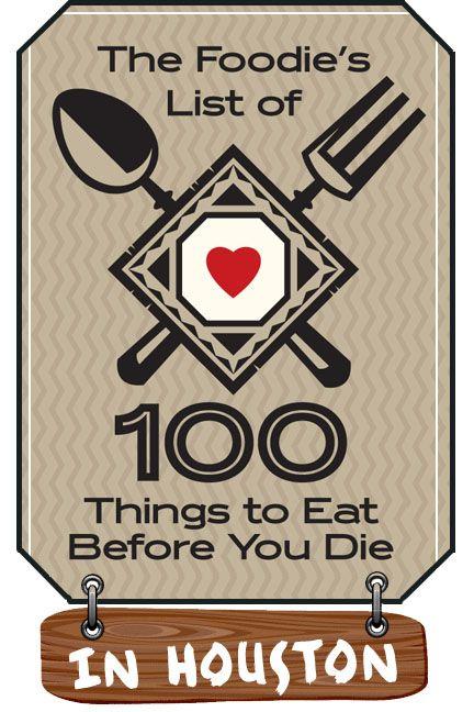The Foodie's List of 100 Things to Eat Before You Die... In Houston