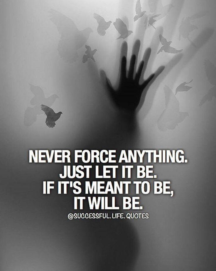 hiçbir şeyi zorlamayın. bırak kalsın. eğer kaderimizde varsa olur