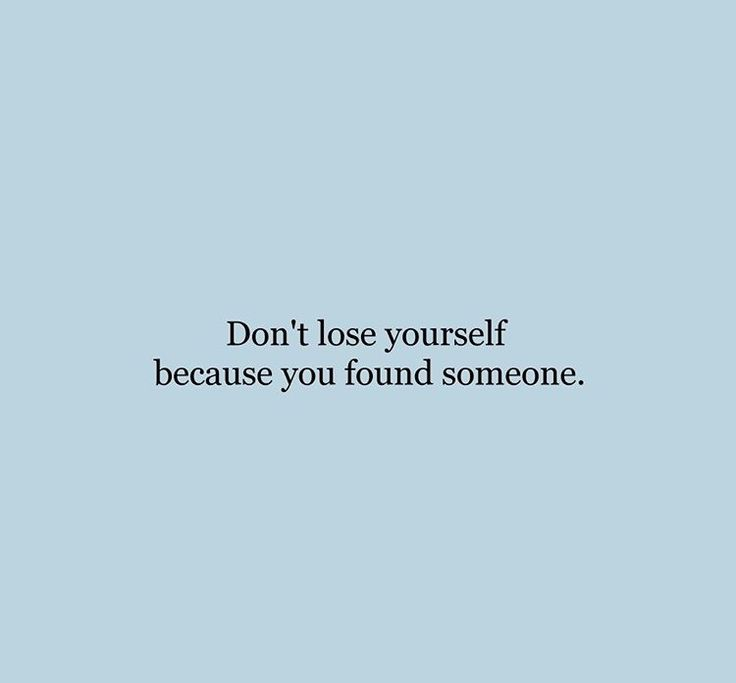 Don't lose yourself because you found someone.