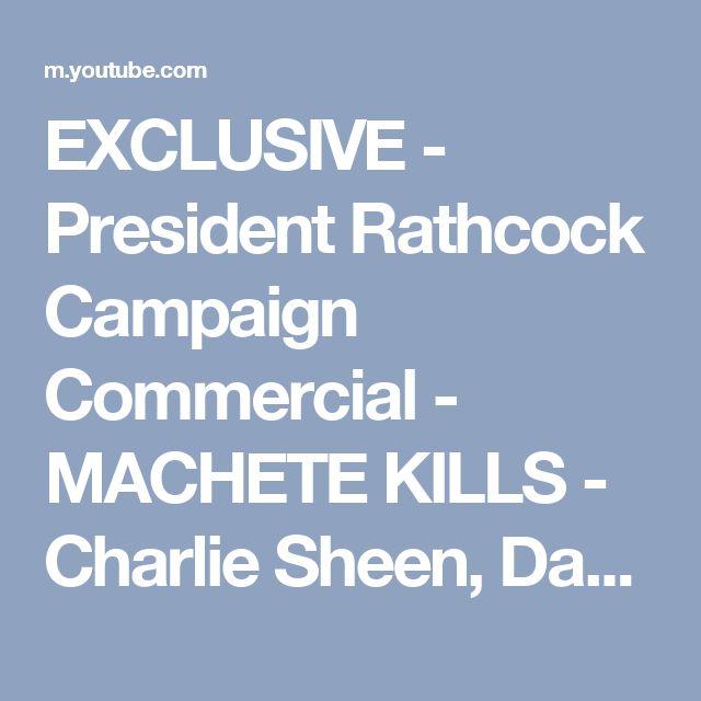 EXCLUSIVE - President Rathcock Campaign Commercial - MACHETE KILLS - Charlie Sheen, Danny Trejo - YouTube