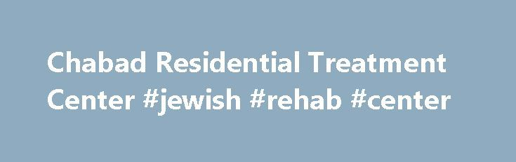 Chabad Residential Treatment Center #jewish #rehab #center http://california.nef2.com/chabad-residential-treatment-center-jewish-rehab-center/  # Immediate Help is Available. Call (323) 965-1365 Welcome Since opening in 1972, Chabad Residential Treatment Center has successfully treated thousands of men suffering from substance abuse issues. Treatment at Chabad is comprehensive and employs the most current, evidence-based protocols set forth by the National Institute on Drug Abuse in…