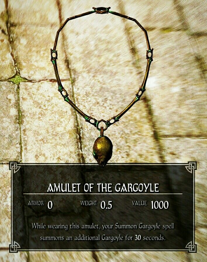 mulet of The Gargoyle  Unique Item: Amulet of The Gargoyle(xx00f4d5) TypeAmuletAdded byDawnguardEditor IDDLC1nVampireNightPowerNecklaceGargoyleStatisticsWeight0.5Value1000EnchantmentWhile wearing this amulet, your Summon Gargoyle spell summons an additionalGargoylefor 30 seconds.  Amulet of The Gargoyle  TheAmulet ofTheGargoyleis anamuletretrieved as part of theAmulets of Night PowerDGquest. The chain of the amulet is made of small bones and vertebra, with a small animal skull…