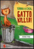 Torna a casa, gatto killer! / Anne Fine ; illustrazioni di Andrea Musso ; [traduzione di Maria Teresa Sirna]