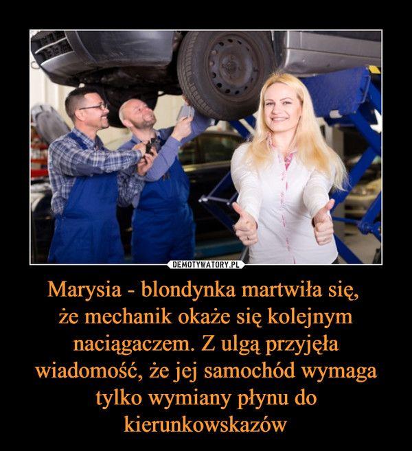 Marysia - blondynka martwiła się, że mechanik okaże się kolejnym naciągaczem. Z ulgą przyjęła wiadomość, że jej samochód wymaga tylko wymiany płynu do kierunkowskazów –