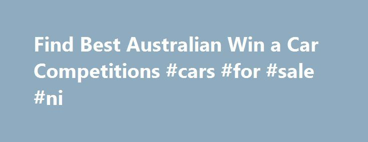 Find Best Australian Win a Car Competitions #cars #for #sale #ni http://car.nef2.com/find-best-australian-win-a-car-competitions-cars-for-sale-ni/  #win a car # Top destinations Here are some of the most popular sections for[...]