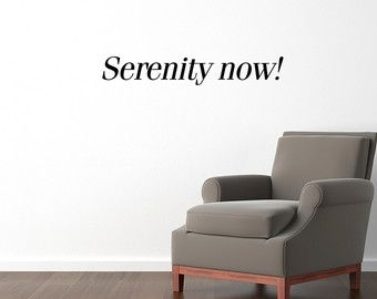 Serenity now! Wall Decal / Seinfeld Wall Sticker / Home Decor / Wall Quote