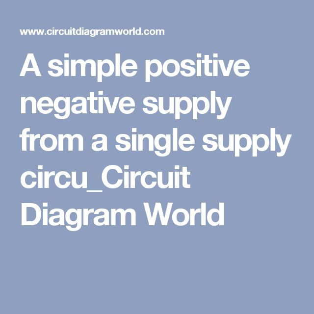 A simple positive negative supply from a single supply circu_Circuit Diagram World