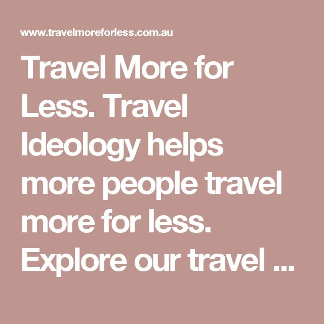 Travel More for Less. Travel Ideology helps more people travel more for less. Explore our travel book and course.