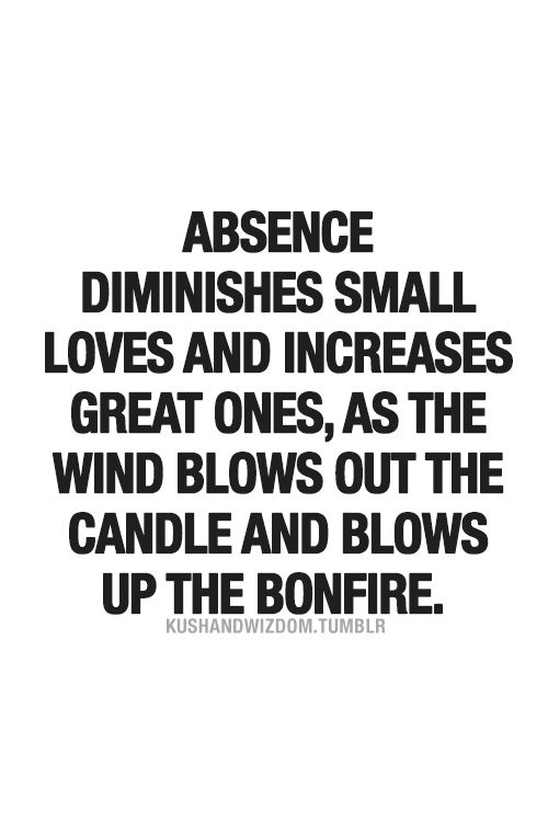 """Absence diminishes small loves and increases great ones, as the wind blows out the candle and blows up the bonfire."" Good analogy. #Wisdom #Love"