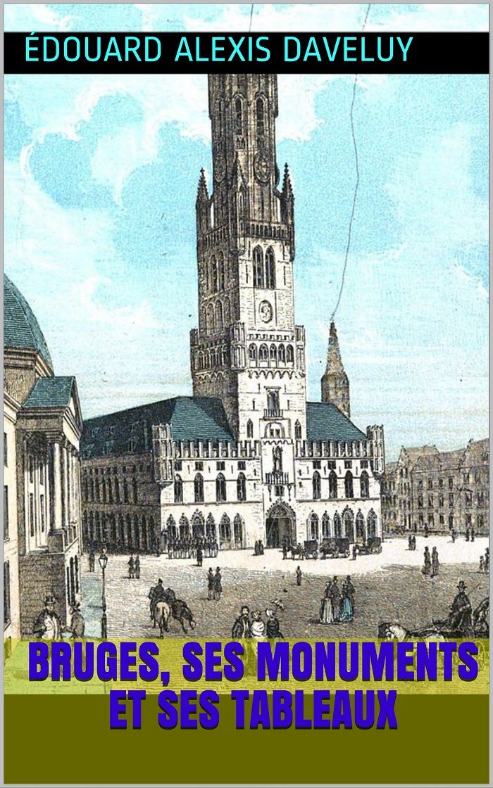 Bruges, ses monuments et ses tableaux, est un livre illustré de l'Auteur, éditeur et lithographe belge Édouard Alexis Daveluy (1812 – 1894).