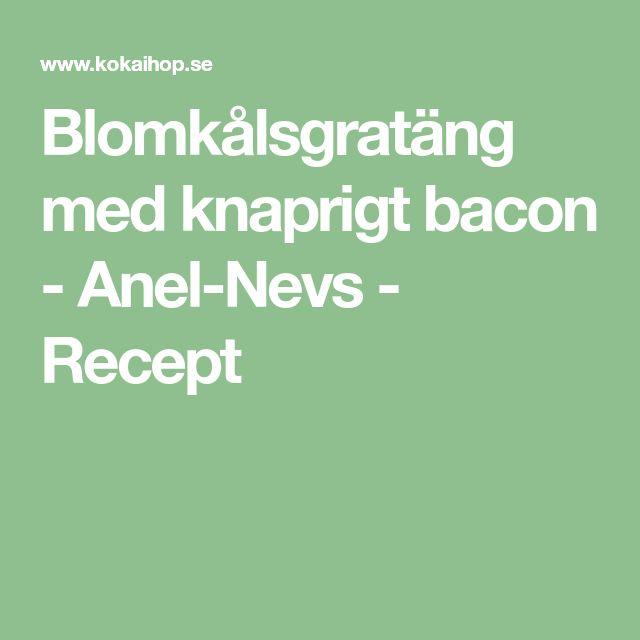 Blomkålsgratäng med knaprigt bacon - Anel-Nevs - Recept