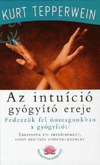 Az intuíció gyógyító ereje könyv - Dalnok Kiadó Zene- és DVD Áruház - Ezoterikus könyvek - Ezoterikus elméletek