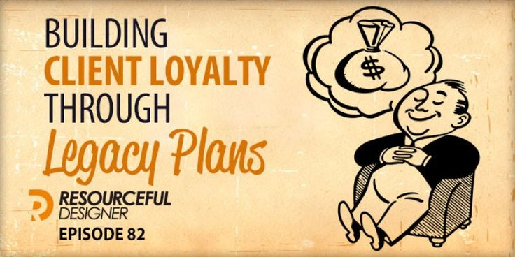 Building Client Loyalty Through Legacy Plans – RD082