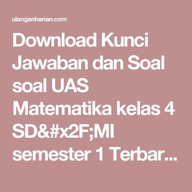 Download Kunci Jawaban dan Soal soal UAS Matematika kelas 4 SD/MI semester 1 Terbaru dan Terlengkap - UlanganHarian.Com