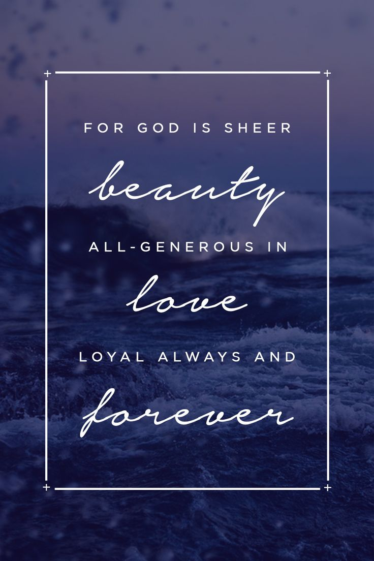 for god is sheer beauty all generous in love loyal always and forever psalm