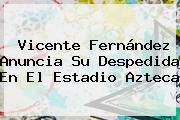 http://tecnoautos.com/wp-content/uploads/imagenes/tendencias/thumbs/vicente-fernandez-anuncia-su-despedida-en-el-estadio-azteca.jpg Vicente Fernandez. Vicente Fernández anuncia su despedida en el Estadio Azteca, Enlaces, Imágenes, Videos y Tweets - http://tecnoautos.com/actualidad/vicente-fernandez-vicente-fernandez-anuncia-su-despedida-en-el-estadio-azteca/