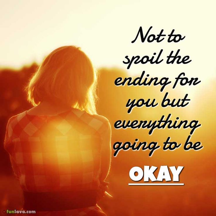 Everything Is Going To Be Ok Quotes: 25+ Best Ideas About Everything Will Be Alright On