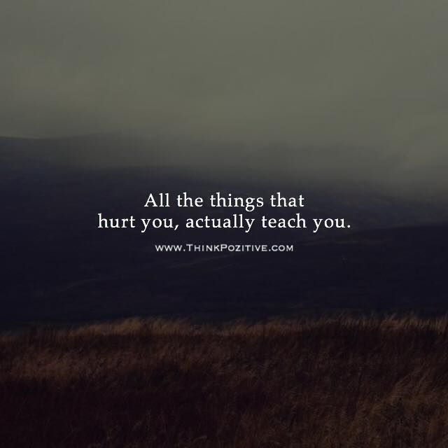 All the things that hurt you actually teach you. via (ThinkPozitive.com)