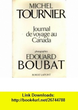 Journal de voyage au Canada (French Edition) (9782221045022) Michel Tournier , ISBN-10: 2221045025  , ISBN-13: 978-2221045022 ,  , tutorials , pdf , ebook , torrent , downloads , rapidshare , filesonic , hotfile , megaupload , fileserve