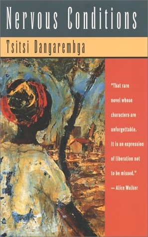 Nervous Conditions - Loved this book by Zimbabwean author Tsitsi Dangarembga