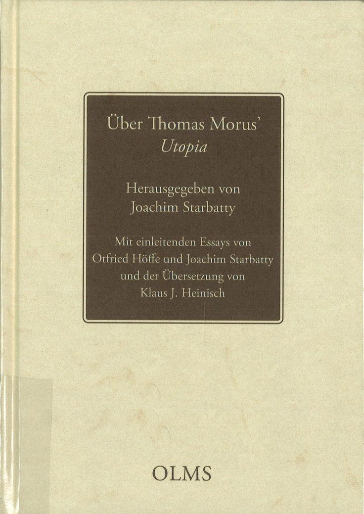 Über Thomas Morus' Utopia / herausgegeben von Joachim Starbatty ; mit einleitenden Essays von Otfried Höffe und Joachim Starbatty und der Übersetzung von Klaus J. Heinisch --- Hildesheim : Olms-Weidmann, 2016
