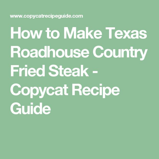 How to Make Texas Roadhouse Country Fried Steak - Copycat Recipe Guide