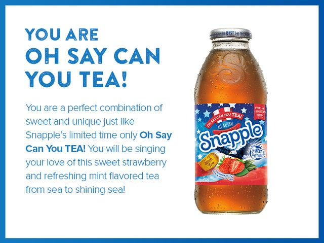 I got: Snapple Oh Say Can You Tea! What Snapple Are You Today?