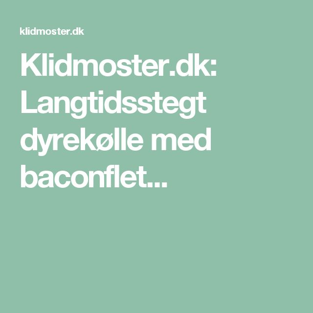Klidmoster.dk: Langtidsstegt dyrekølle med baconflet...
