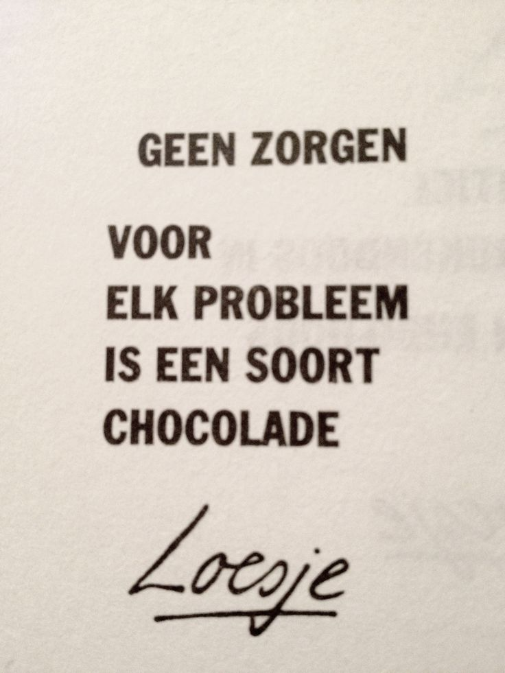 'Geen zorgen, voor elk probleem is een soort chocolade' - #Loesje