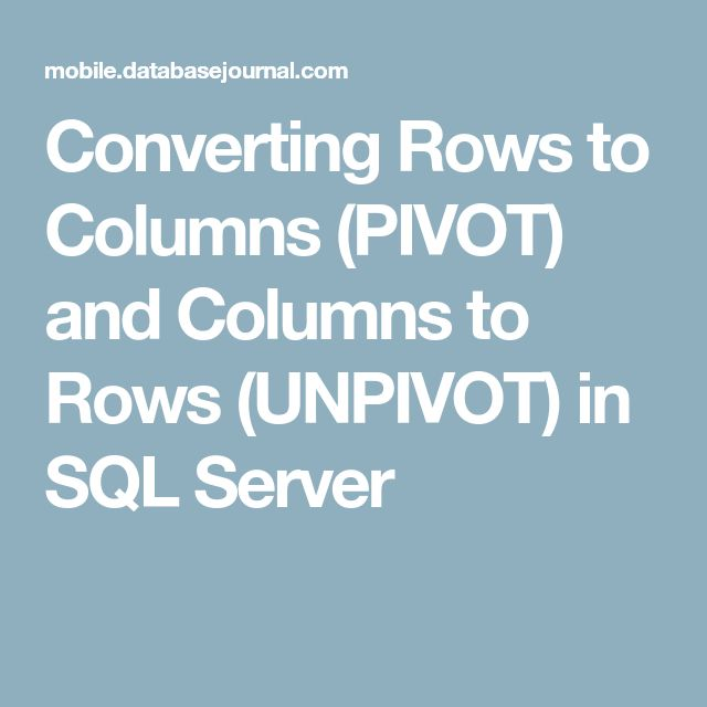 Converting Rows to Columns (PIVOT) and Columns to Rows (UNPIVOT) in SQL Server