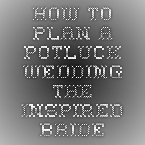 How to Plan a Potluck Wedding - The Inspired Bride