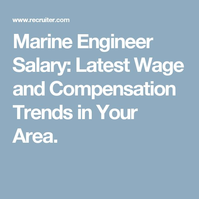 Marine Engineer Salary: Latest Wage and Compensation Trends in Your Area.