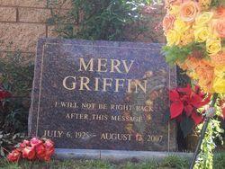 Merv Griffin (Original name: Mervyn Edward Griffin) Birth: Jul. 6, 1925 San Mateo San Mateo County California, USA Death: Aug. 12, 2007 Los Angeles Los Angeles County California, USA ~ Cause of death: Prostate cancer ~   Burial: Westwood Memorial Park Los Angeles Los Angeles County California, USA