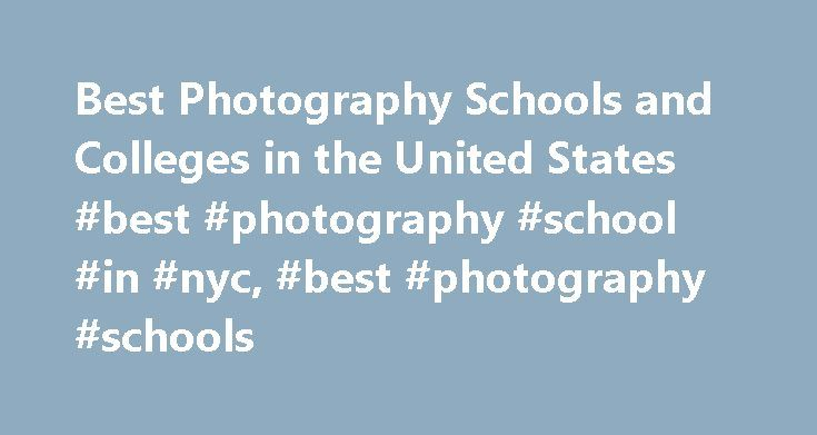 Best Photography Schools and Colleges in the United States #best #photography #school #in #nyc, #best #photography #schools http://france.nef2.com/best-photography-schools-and-colleges-in-the-united-states-best-photography-school-in-nyc-best-photography-schools/  # Best Photography Schools and Colleges in the United States School Overviews Some of the nation's top colleges and universities have programs in photography. Washington University and the University of Michigan – Ann Arbor are…
