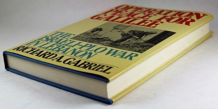 Operation Peace for Galilee: The Israeli-Palestine Liberation Organization War in Lebanon - Hideaway Books