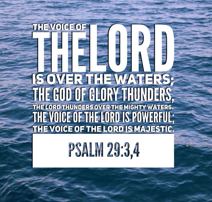 """""""The voice of the LORD is over the waters; the God of glory thunders, the LORD thunders over the mighty waters. The voice of the LORD is powerful; the voice of the LORD is majestic."""" Psalm 29:3-4"""