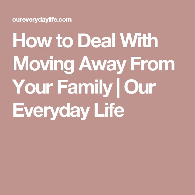 How to Deal With Moving Away From Your Family | Our Everyday Life