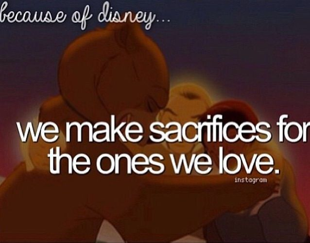 Because of Disney... We make sacrifices for the ones we love.