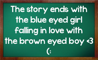 Blue Eyed Girl Quotes | ... ends with the blue eyed girl falling in love with the brown eyed boy