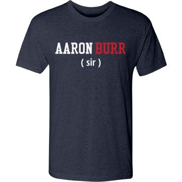 """Aaron Burr (Sir) Hamilton Shirt 
