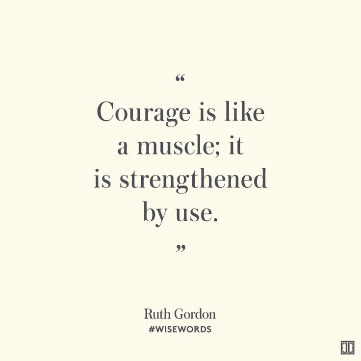"""Courage is like a muscle; it is strengthened by use."" — Ruth Gordon #WiseWords"