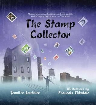 The Stamp Collector by Jennifer Lanthier, illustrated by François Thisdale 2014 WINNER