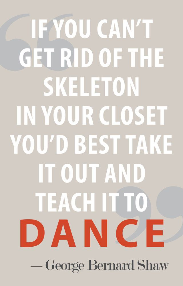 Own it.: Let Dance, Georgebernardshaw, Just Dance, Dance Quotes, Skeletons, A Tattoo, Closet, Favorite Quotes, George Bernard Shaw