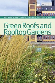 Green Roofs and Rooftop Gardens (BBG Guides for a Greener Planet): Beth Hanson: 9781889538815: Amazon.com: Books