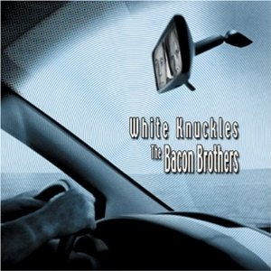 White Knuckles - The Bacon Brothers (2005)  Brotherly duo of Michael Bacon and Kevin Bacon. Kevin is an actor and has been many Hollywood notables including National Lampoon's Animal House, Footloose and A Few Good Men; to name a few.  Michael Bacon has composed hundreds of songs for television shows and motion pictures.    http://youtu.be/wbG-wWRDVfA